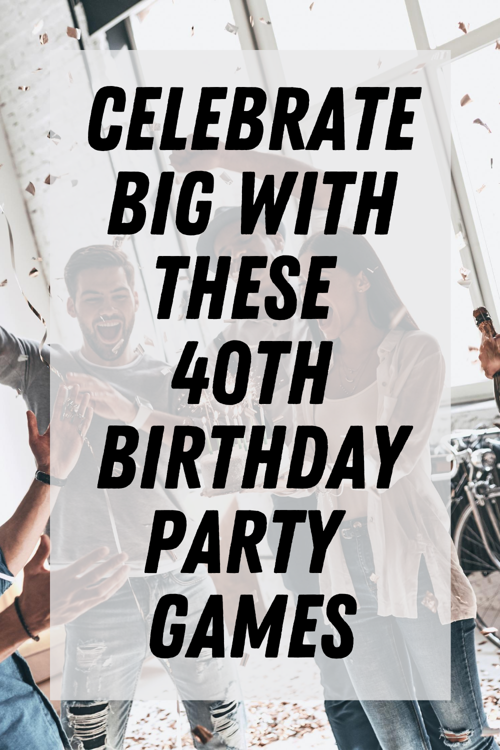 Best 40th Birthday Party Games